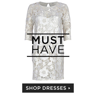 MUST HAVE DRESSES