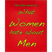 The little book of what women hate about men