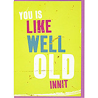 You is like well old innit card
