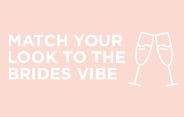 Match your look to the bride's vibe