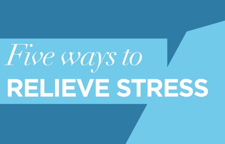 Five ways to relieve stress
