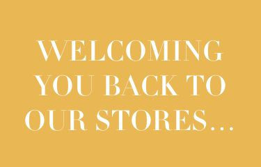 Welcoming you back to our stores...